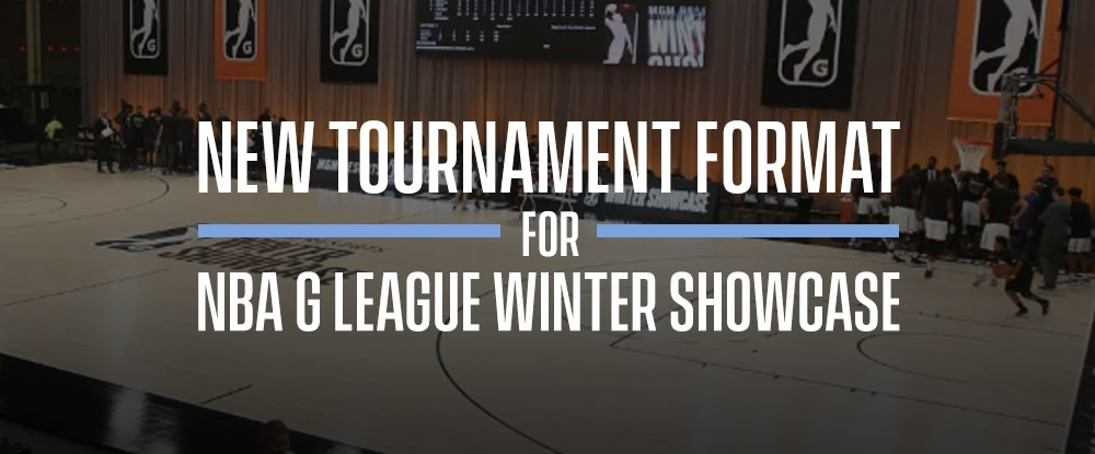 New Tournament Format for NBA G League Winter Showcase
