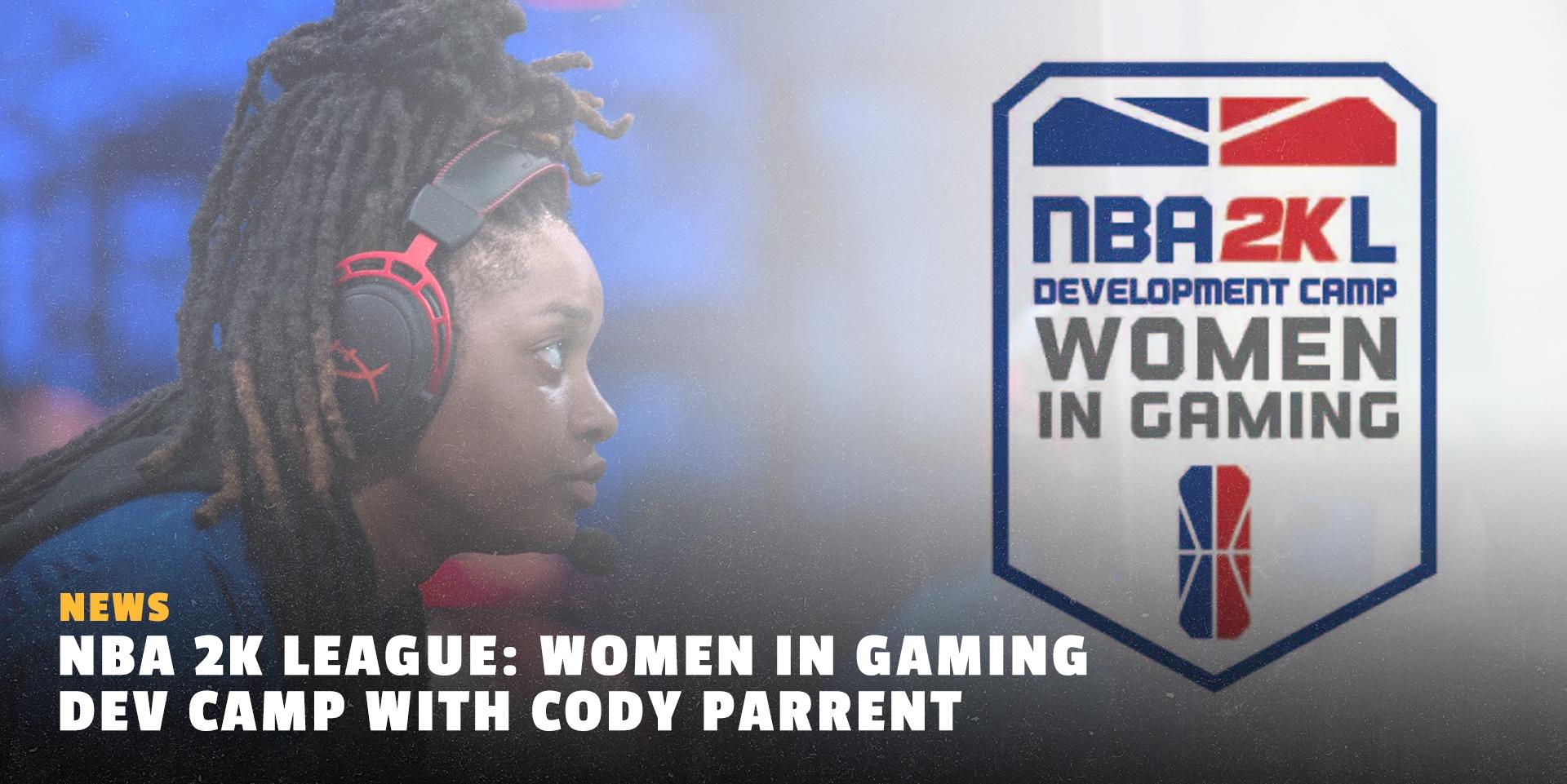 The NBA 2K League Development  Camp: Women in Gaming